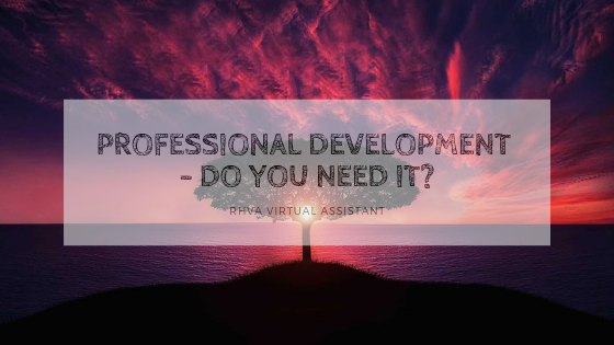 Professional Development – Do you need it?