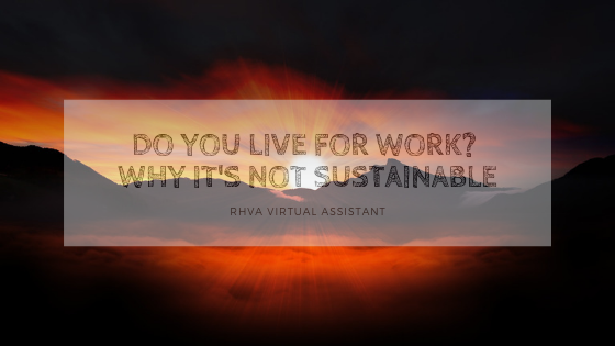 Do You Live for Work? Why It's Not Sustainable