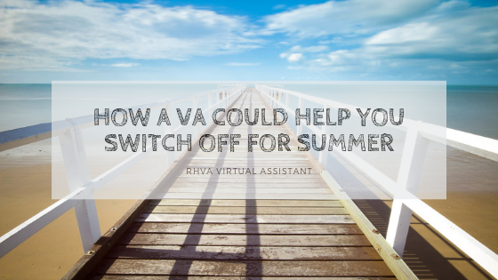 How a VA Could Help You Switch off for Summer