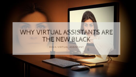 Why Virtual Assistants are The New Black