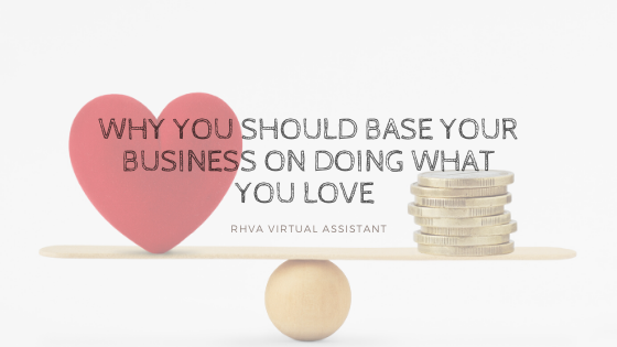 Why You Should Base Your Business on Doing What You Love