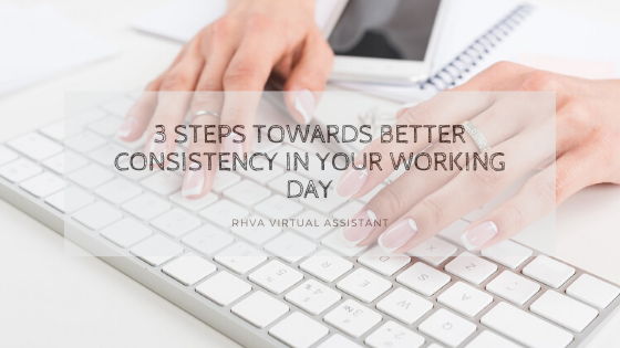 3 steps towards better consistency in your working day