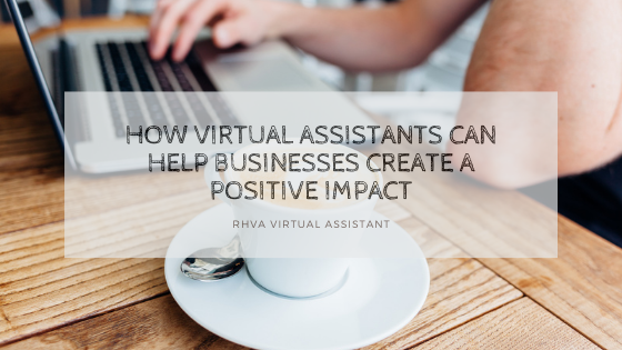 How Virtual Assistants can help businesses create a positive impact