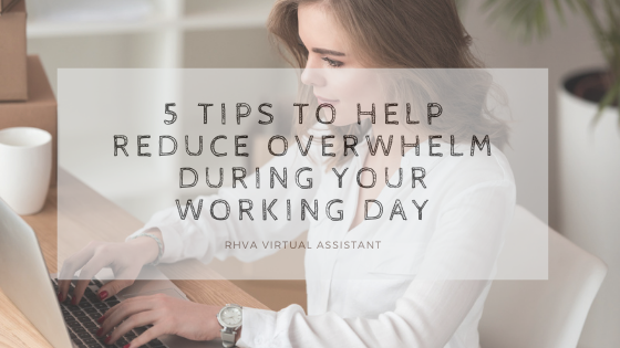 5 tips to help reduce overwhelm during your working day