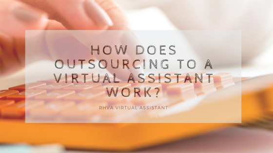 How does outsourcing to a Virtual Assistant work?