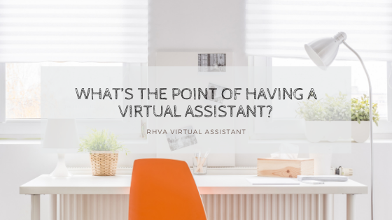 What's the point of having a Virtual Assistant?