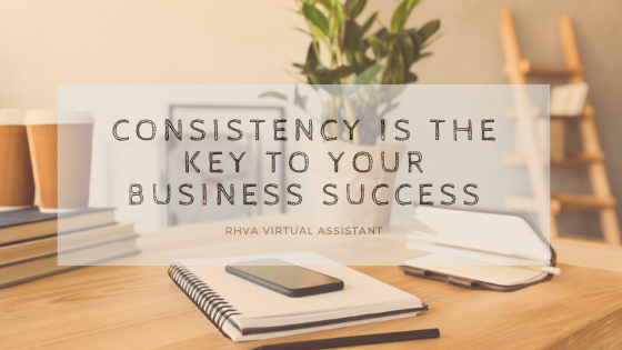Consistency is the key to your business success