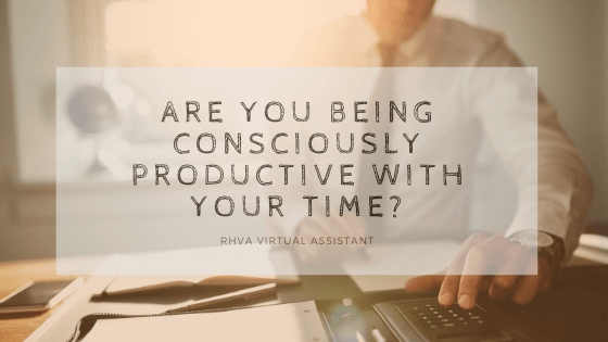 Are you being consciously productive with your time?
