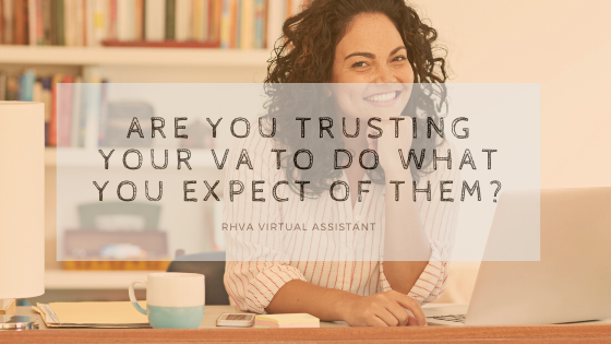 Are you trusting your VA to do what you expect of them?
