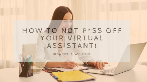 How to not p*ss off your Virtual Assistant!