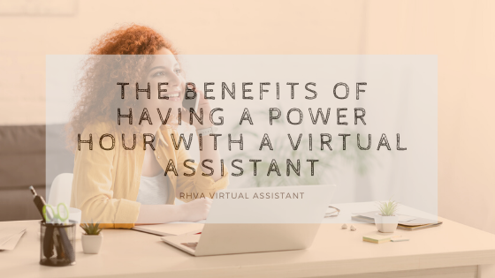 The benefits of having a power hour with a Virtual Assistant